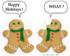 Cartoon: Deaf Gingerbread Man (small) by Hearing Care Humor tagged deaf,hardofhearing,ear,gingerbreadman,holidays,christmas,what