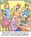 Cartoon: TP0192christmaspudding (small) by comicexpress tagged christmas,xmas,family,meal,roast,dinner,turkey,food,child,children,kids,relatives,broken,teeth,pennies,coins,pudding,tradition,dental,dentist