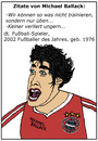 Cartoon: Michael Ballack (small) by Pascal Kirchmair tagged michael,ballack,bayern,münchen,famous,quotes,zitat,sprüche,fußball,soccer,foot,munich,joueur,allemand,football