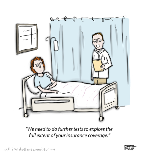 Cartoon: Stay a While (medium) by a zillion dollars comics tagged hospital,medical,insurance,bureaucracy,scam,health,doctors