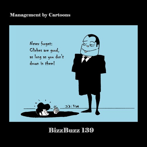 Cartoon: BizzBuzz Cliches are good! (medium) by MoArt Rotterdam tagged bizzbuzz,bizztoons,businesscartoons,managementcartoons,managementbycartoons,officelife,officesurvival,cliche,clichesaregood,drowning,neverforget,aslongas