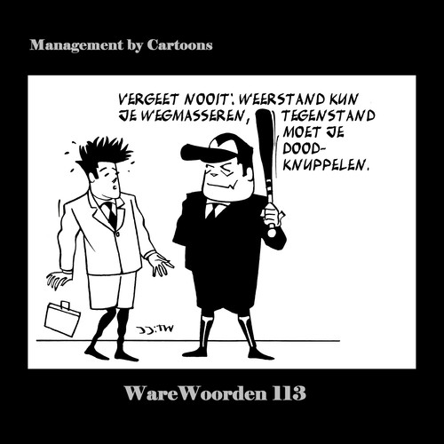 Cartoon: WaWo_113 Wegmasseren of... (medium) by MoArt Rotterdam tagged overlevenopkantoor,modernkantoorleven,managementadvies,tinuswink,joremjeukze,managementbycartoons,managementcartoons,warewoorden,wegmasseren,doodknuppelen,weerstand,tegenstand,vergeetnooit