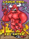 Cartoon: Laugh Now  Fry Later (small) by subwaysurfer tagged cartoon devil satan hell