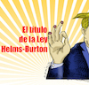 Cartoon: EL TITULO III DE LA HELMS BURTON (small) by adancartoons tagged trump,cuba