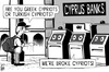 Cartoon: Cyprus crisis (small) by sinann tagged cyprus,banks,bankrupt,broke,cypriots,atm