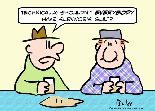 Cartoon: everybody have survivors guilt (medium) by rmay tagged everybody,have,survivors,guilt