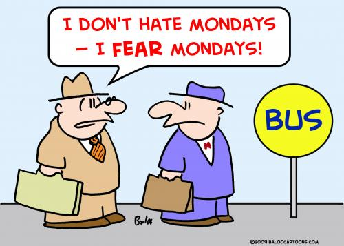 Cartoon: hate fear mondays (medium) by rmay tagged hate,fear,mondays