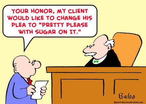 Lawyer changes plea to pretty please with sugar on top.