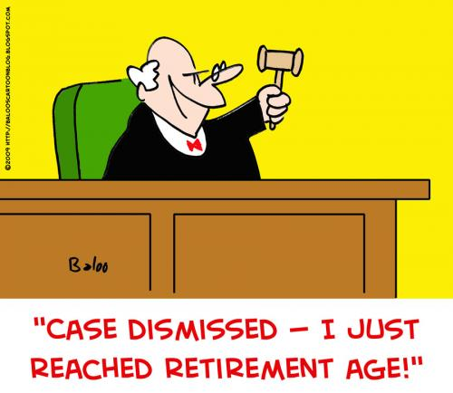 Case Dismissed. I've just reached my retirement age, via Toonpools
