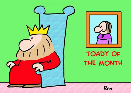 Cartoon: TOADY OF THE MONTH KING (medium) by rmay tagged toady,of,the,month,king