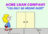 Cartoon: acme loan go around once (small) by rmay tagged acme,loan,go,around,once