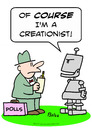 Cartoon: Course Im a creationist robot (small) by rmay tagged course,im,creationist,robot