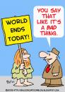 Cartoon: WORLD ENDS TODAY BAD THING (small) by rmay tagged world,ends,today,bad,thing